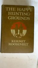 Happy Hunting-Grounds Kermit Roosevelt Hunting/Photographs Teddy early Scribners
