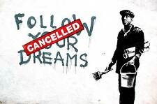 Follow your dreams, Cancelled Banksy Poster Prints Wall Art Pictures