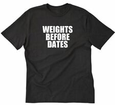 Weights Before Dates T-shirt Funny Workout Gym Lift Fitness Train Tee Size S-5X