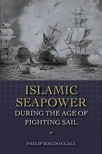 Islamic Seapower during the Age of Fighting Sail by Philip MacDougall Hardcover