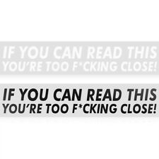 IF YOU CAN READ THIS YOURE TOO F*CKING CLOSE Car Sticker Bumper Decal Rule NEW