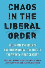 Chaos in the Liberal Order: The Trump Presidency and International Politics in t