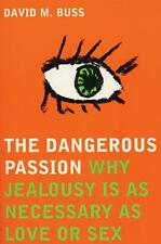 The Dangerous Passion: Why Jealousy is Necessary in Love and Sex by David M. Bus