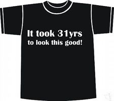 31st BIRTHDAY Printed T-shirt It Took 31yrs SM/L/XL/XXL
