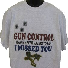 Gun Control means never having to say I missed you T-shirt