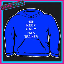 KEEP CALM I'M A TRAINER GYM ADULTS MENS LADIES HOODIE HOODY GIFT