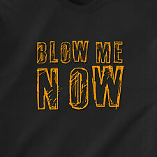 Blow Me NOW bj sex slut gay hooker naughty horny 69 vintage retro Funny T-Shirt
