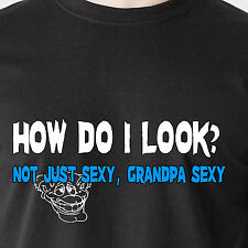 How do I look? Not just sexy, grandpa sexy hot gilf naughty retro Funny T-Shirt