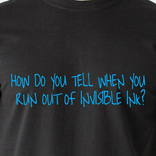 How do you tell when you run out of invisible ink? pen magic retro Funny T-Shirt