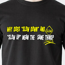 "Why does ""slow down"" and ""slow up"" mean the same thing? car retro Funny T-Shirt"