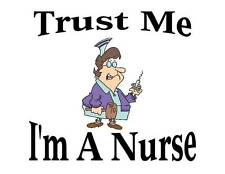 Custom Made T Shirt  Trust Me I'm a Nurse Funny Whimsical Shot Humor Occupation