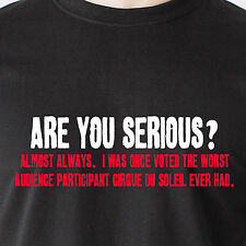 Are you serious? Almost always I was once voted the worst audience Funny T-Shirt