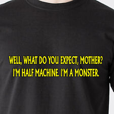 what do you expect, mother? I'm half machine. I'm a monster. retro Funny T-Shirt