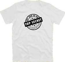 My Job Is So Top Secret - I Don't Even Know What I Am Doing T-Shirt S-XXXL