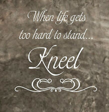 WHEN LIFE GETS TOO HARD TO STAND KNEEL Vinyl Wall Decal Sticker Word Art NEW!