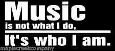 """9"""" wide Music It's Not What I Do Window Decal ~ White or Choose Your Vinyl Color"""