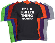 It's A FOWLER Thing T-Shirt You Wouldn't Understand Tee Family Reunion