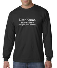 Dear Karma I Have a List Of People You Missed Long Sleeve T-Shirt S-3XL
