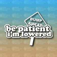 "Be Patient I'm Lowered Lower Speed Bump 7"" Custom Vinyl Decal JDM"