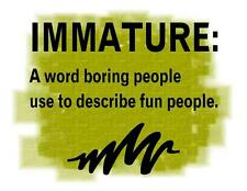 Custom Made T Shirt Immature Word Boring People Describe Fun Funny Sarcastic
