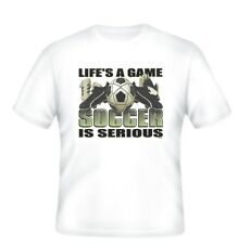 Sports T-shirt Life's a game SOCCER is serious