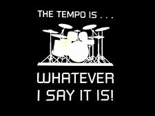 The Tempo Is Whatever I Say It Is Mens T-Shirt ---- Drummer Drumline Drums Music