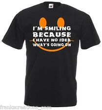 I'M SMILING BECAUSE I HAVE NO IDEA WHAT'S GOING ON Funny T-Shirt. Black Shirt.