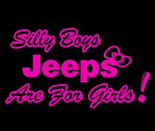 Silly Boys Jeeps Are For Girls Vinyl Sticker Decal Car truck jeep Wall Door