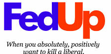 Fed Up t shirt When you Want to Kill a Liberal t shirt Ringspun Cotton
