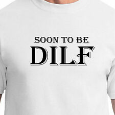SOON TO BE DILF daddy pregnant sexy naughty horny milf black baby Funny T-Shirt