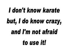Custom Made T Shirt Don't Know Karate Do Crazy Not Afraid To Use Funny Attitude
