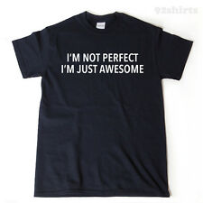 I'm Not Perfect I'm Awesome T-shirt Funny Tee Cool Attitude Gift Idea Hilarious