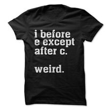 I Before E Except After C. Weird. - Funny T-Shirt