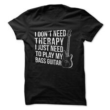 I Don't Need Therapy. I Just Need to Play Bass Guitar - Funny T-Shirt