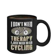 I Dont Need Therapy I Just Need To Go Cycling Funny Home Office Coffee Mug Cup