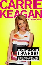 Everybody Curses, I Swear!: Uncensored Tales from by Carrie Keagan [Hardcover]