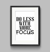 Quote Print A4 or A3 DO LESS WITH MORE FOCUS Typography Wall Art Black White