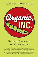 ORGANIC INC. : Natural Foods and How They Grew by Samuel Fromartz 2007, Ppb. New