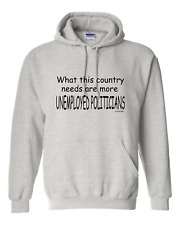 hooded Sweatshirt Hoodie What This Country Needs Are More Unemployed Politicians