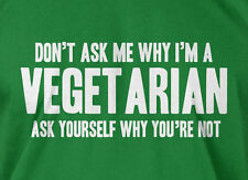 Don't Ask Me Why I'm Vegetarian T-shirt Veg Mens Ladies Tee Funny Geek T-shirt