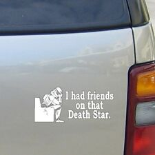Star Wars I Had Friends On That Death Star #2930 TV & Movies Vinyl Sticker Decal
