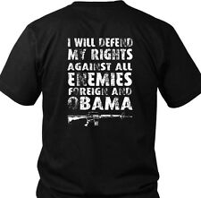 I will defend my rights against all enemies foreign and Obama. T-Shirt.  Made in