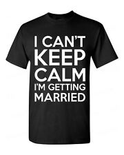 NEW I can't KEEP CALM I'm Getting MARRIED funny T-SHIRT bachelor party gag tee