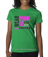 I WEAR PINK FOR MY MOM T-Shirt Breast Cancer Support Real Women Wear Pink Tees