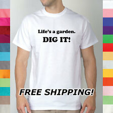 Life's A Garden Dig It! Pun Puns Play On Words Funny Plants Nature T Shirt R9