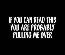 IF YOU CAN READ THIS YOU'RE PULLING ME OVER Decal Car Window Bumper Sticker