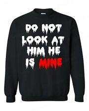 Do not Look at Him He is MiNE CREWNECK zombie halloween custom couple sweater