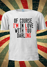 Of Course I Fall In Love With You TUMBLR Fashion T Shirt Men Women Unisex 1406