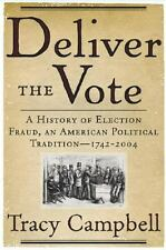 Deliver the Vote : A History of Election Fraud, an American Political...