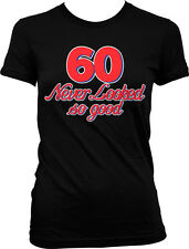 60 Never Looked So Good Birthday Sixty Handsome Pretty Juniors  Girls T-shirt